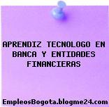 APRENDIZ TECNOLOGO EN BANCA Y ENTIDADES FINANCIERAS