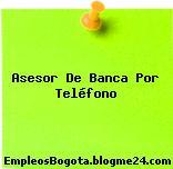 Asesor De Banca Por Teléfono