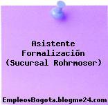 Asistente Formalización (Sucursal Rohrmoser)