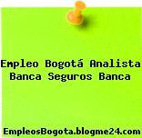 Empleo Bogotá Analista Banca Seguros Banca