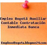 Empleo Bogotá Auxiliar Contable Contratación Inmediata Banca