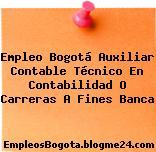 Empleo Bogotá Auxiliar Contable Técnico En Contabilidad O Carreras A Fines Banca