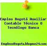 Empleo Bogotá Auxiliar Contable Técnico O Tecnólogo Banca