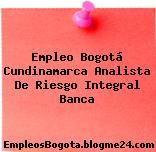Empleo Bogotá Cundinamarca Analista De Riesgo Integral Banca