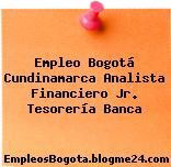 Empleo Bogotá Cundinamarca Analista Financiero Jr. Tesorería Banca