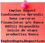 Empleo Bogotá Cundinamarca Aprendiz Sena carreras Financieras y/o Banca &8211; Disponible inicio de etapa productiva Banca
