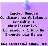Empleo Bogotá Cundinamarca Asistente Contable Y Administrativa | Egresado / 1 Año De Experiencia Banca