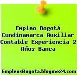 Empleo Bogotá Cundinamarca Auxiliar Contable Experiencia 2 Años Banca