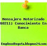 Mensajero Motorizado &8211; Conocimiento En Banca