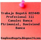 Trabajo Bogotá 822449 Profesional Iii Canales Banca Ptrimonial. Daviviend Banca