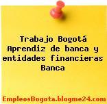 Trabajo Bogotá Aprendiz de banca y entidades financieras Banca