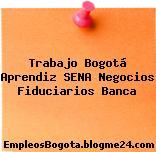 Trabajo Bogotá Aprendiz SENA Negocios Fiduciarios Banca