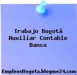 Trabajo Bogotá Auxiliar Contable Banca