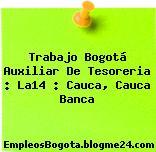 Trabajo Bogotá Auxiliar De Tesoreria : La14 : Cauca, Cauca Banca