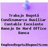 Trabajo Bogotá Cundinamarca Auxiliar Contable Excelente Manejo De Word Office Banca