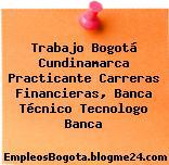 Trabajo Bogotá Cundinamarca Practicante Carreras Financieras, Banca Técnico Tecnologo Banca