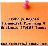 Trabajo Bogotá Financial Planning & Analysis (Fp&A) Banca