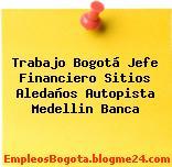 Trabajo Bogotá Jefe Financiero Sitios Aledaños Autopista Medellin Banca