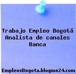 Trabajo Empleo Bogotá Analista de canales Banca