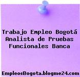 Trabajo Empleo Bogotá Analista de Pruebas Funcionales Banca