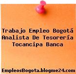 Trabajo Empleo Bogotá Analista De Tesorería Tocancipa Banca