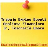 Trabajo Empleo Bogotá Analista Financiero Jr. Tesorería Banca