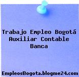 Trabajo Empleo Bogotá Auxiliar Contable Banca