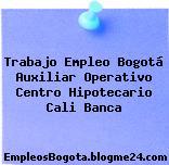 Trabajo Empleo Bogotá Auxiliar Operativo Centro Hipotecario Cali Banca