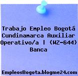 Trabajo Empleo Bogotá Cundinamarca Auxiliar Operativo/a | (WZ-644) Banca