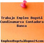Trabajo Empleo Bogotá Cundinamarca Contadora Banca