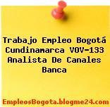 Trabajo Empleo Bogotá Cundinamarca VOV-133 Analista De Canales Banca