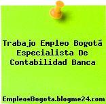 Trabajo Empleo Bogotá Especialista De Contabilidad Banca