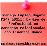 Trabajo Empleo Bogotá P247 &8211; Empleo de Profesional en carreras relacionadas con finanzas Banca