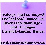 Trabajo Empleo Bogotá Profesional Banca De Inversión-Modelaje, M&A Bilingüe Español-Inglés Banca