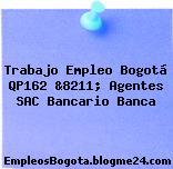 Trabajo Empleo Bogotá QP162 &8211; Agentes SAC Bancario Banca