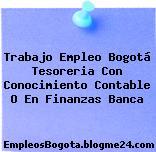 Trabajo Empleo Bogotá Tesoreria Con Conocimiento Contable O En Finanzas Banca