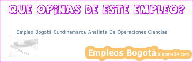 Empleo Bogotá Cundinamarca Analista De Operaciones Ciencias