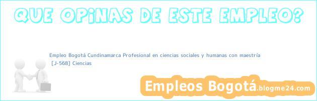 Empleo Bogotá Cundinamarca Profesional en ciencias sociales y humanas con maestría | [J-568] Ciencias
