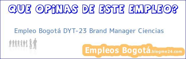 Empleo Bogotá DYT-23 Brand Manager Ciencias