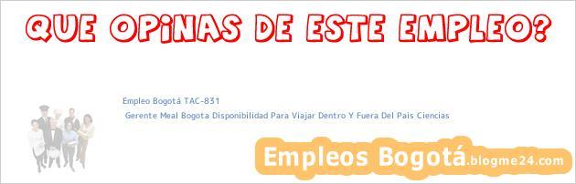 Empleo Bogotá TAC-831 | Gerente Meal Bogota Disponibilidad Para Viajar Dentro Y Fuera Del Pais Ciencias