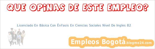 Licenciado En Básica Con Énfasis En Ciencias Sociales Nivel De Ingles B2