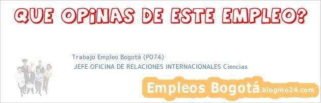Trabajo Empleo Bogotá (P074) | JEFE OFICINA DE RELACIONES INTERNACIONALES Ciencias