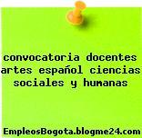 convocatoria docentes artes español ciencias sociales y humanas