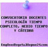 CONVOCATORIA DOCENTES PSICOLOGÍA TIEMPO COMPLETO, MEDIO TIEMPO Y CÁTEDRA