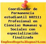 Coordinador de Permanencia estudiantil &8211; Profesional en Ciencias Humanas y Sociales con especialización finalizada
