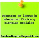 Docentes en lenguaje educacion fisica y ciencias sociales