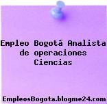 Empleo Bogotá Analista de operaciones Ciencias