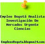 Empleo Bogotá Analista Investigación De Mercados Urgente Ciencias