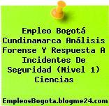 Empleo Bogotá Cundinamarca Análisis Forense Y Respuesta A Incidentes De Seguridad (Nivel 1) Ciencias