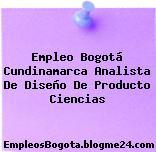 Empleo Bogotá Cundinamarca Analista De Diseño De Producto Ciencias